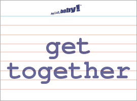 Vocabulary Word: get together