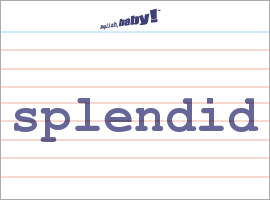 Vocabulary Word: splendid