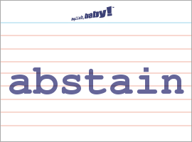 abstain decide Abstain definition: if you abstain from something, usually something you want to do, you deliberately do not | meaning, pronunciation, translations and examples.