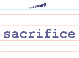 Vocabulary Word: sacrifice