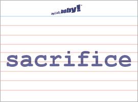 Vocabulary Word: sacrifice