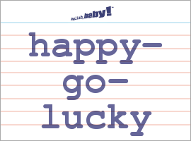 Vocabulary Word: happy-go-lucky