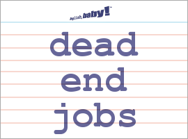 Vocabulary Word: dead end jobs