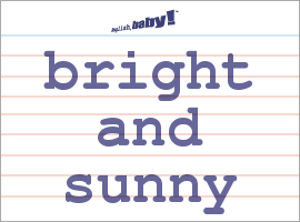 Vocabulary Word: bright and sunny