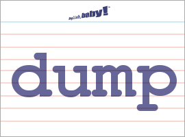 Vocabulary Word: dump