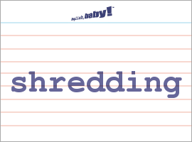 Vocabulary Word: shredding
