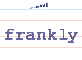 Vocabulary Word: frankly