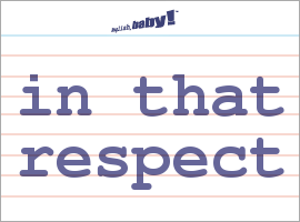 Vocabulary Word: in that respect