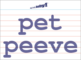 Vocabulary Word: pet peeve