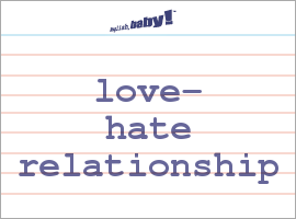 Vocabulary Word: love-hate relationship