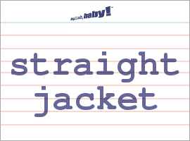 What does &quotstraight jacket&quot mean? | Learn English at English baby!