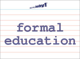 Vocabulary Word: formal education