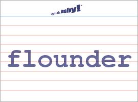 Vocabulary Word: flounder