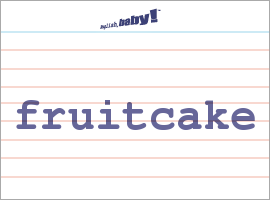 Vocabulary Word: fruitcake