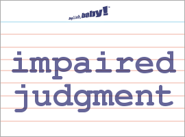 Vocabulary Word: impaired judgment