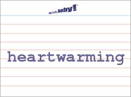 Vocabulary Word: heartwarming