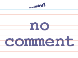 Vocabulary Word: no comment