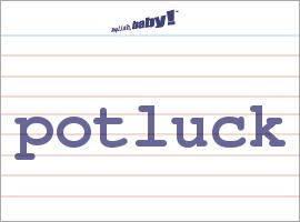 Vocabulary Word: potluck