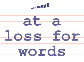 what does at a loss for words mean learn english at english baby