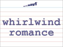 Whirlwind romance definition