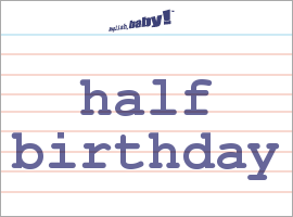 Vocabulary Word: half birthday