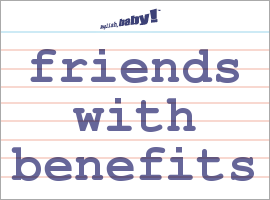What does it mean by friends with benefits