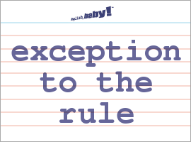 Vocabulary Word: exception to the rule