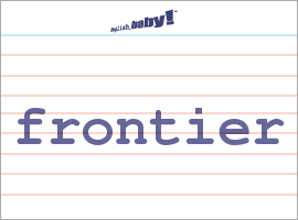 Vocabulary Word: frontier