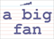 Vocabulary Word: a-big-fan
