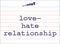 Vocabulary Word: love-hate-relationship